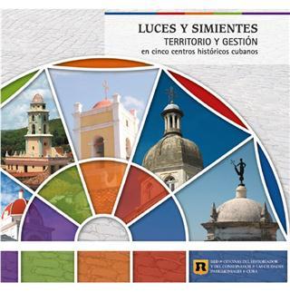 luces y simientes. territorio y gestion en cinco centros historicos cubanos