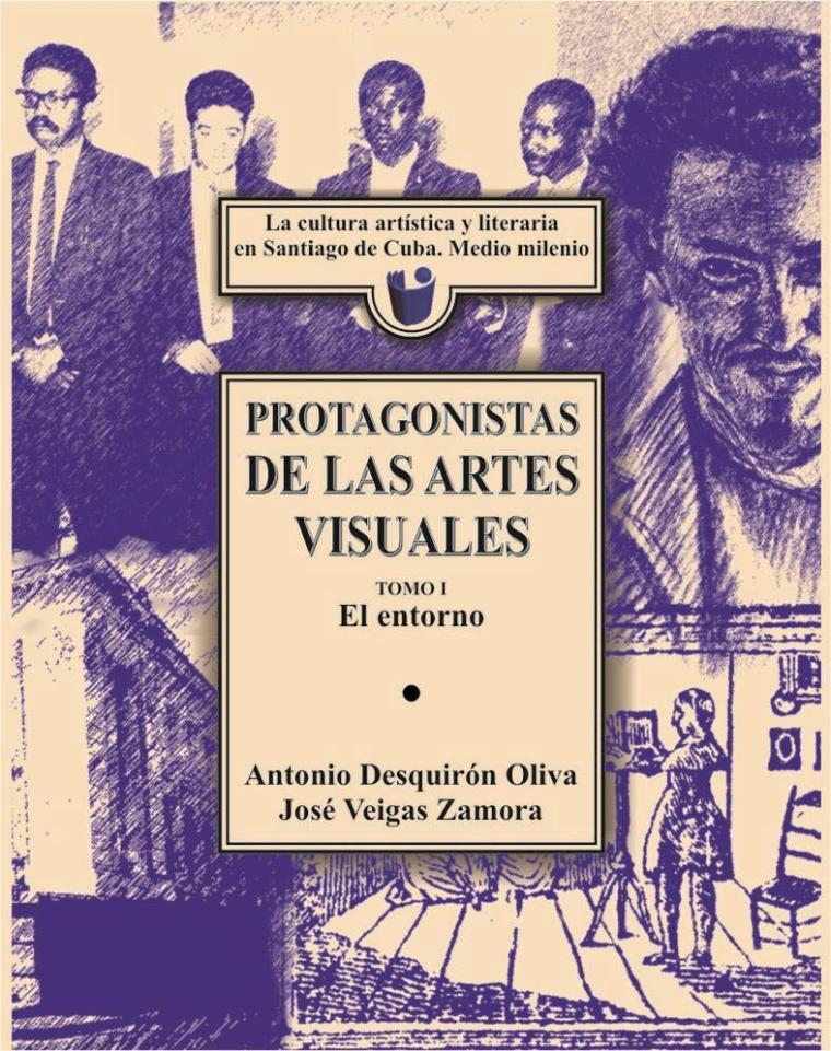 Protagonistas de las artes visuales_la cultura artisitica y literaria en santiago de cuba_medio milenio_editorial oriente