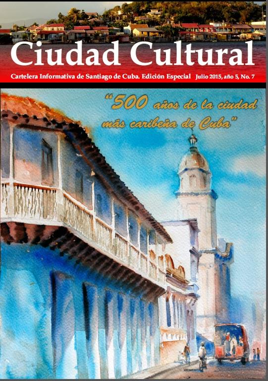Revista Ciudad Cultural del mes de julio de 2015, dedicada al medio milenio de Santiago de Cuba. Foto cortesía de la Oficina del Conservador de la Ciudad